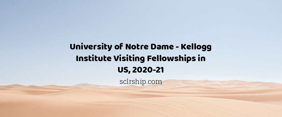 University of Notre Dame - Kellogg Institute Visiting Fellowships in US, 2020-21
