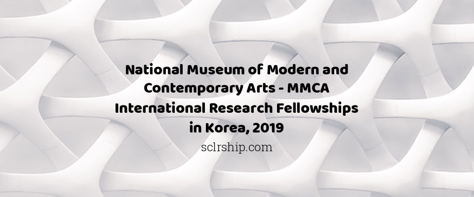 National Museum of Modern and Contemporary Arts - MMCA International Research Fellowships in Korea, 2019