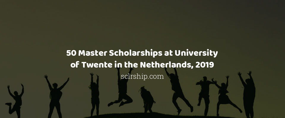 50 Master Scholarships at University of Twente in the Netherlands, 2019