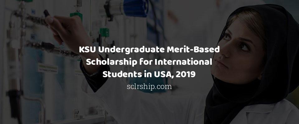 KSU Undergraduate Merit-Based Scholarship for International Students in USA, 2019