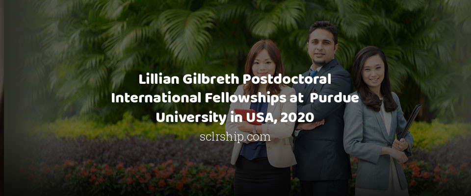 Lillian Gilbreth Postdoctoral International Fellowships at  Purdue University in USA, 2020