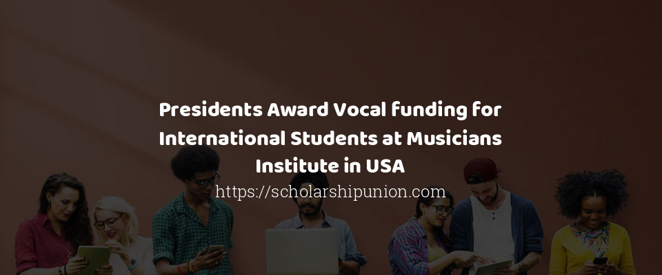 Presidents Award Vocal funding for International Students at Musicians Institute in USA
