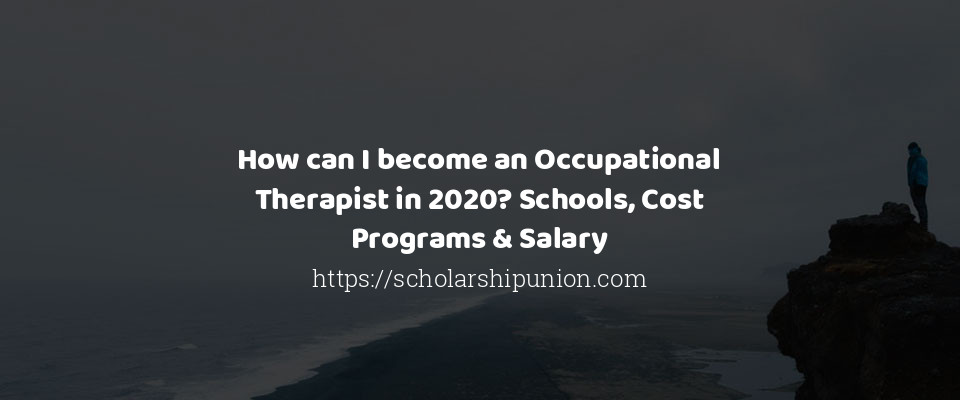 How can I become an Occupational Therapist in 2020? Schools, Cost Programs & Salary