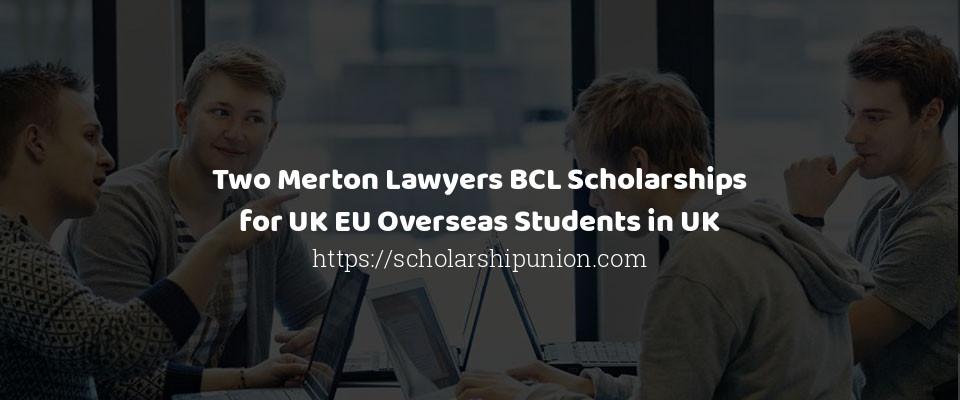 Two Merton Lawyers BCL Scholarships for UK EU Overseas Students in UK