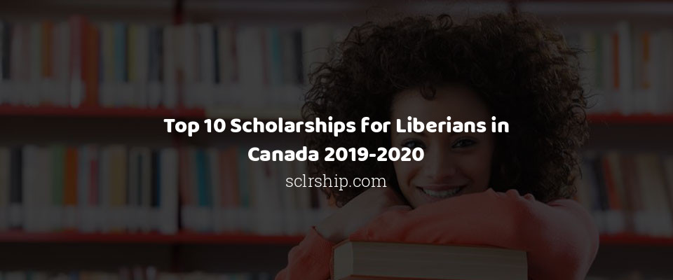Image of Top 10 Scholarships for Liberians in Canada 2019-2020