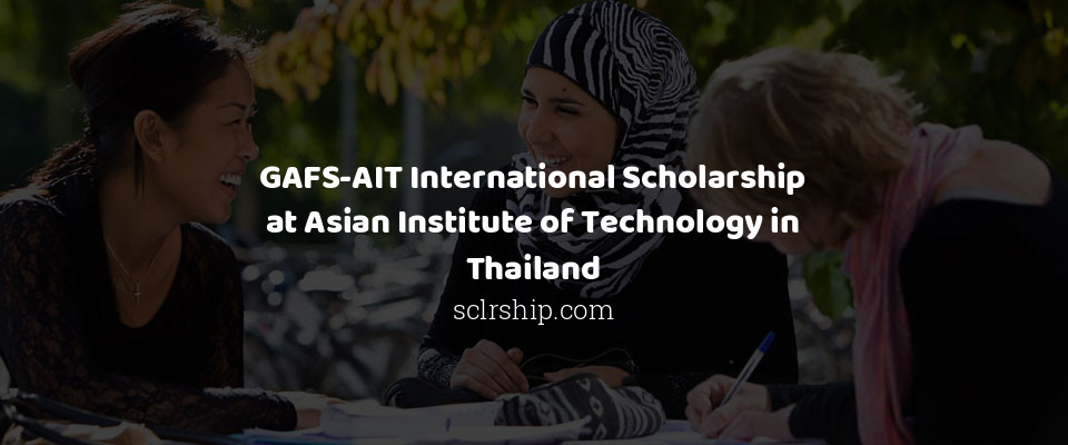 GAFS-AIT International Scholarship at Asian Institute of Technology in Thailand