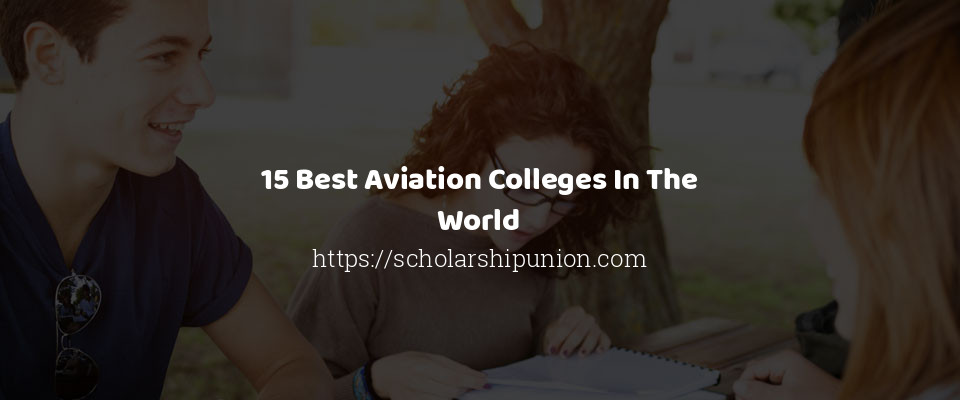 15 Best Aviation Colleges In The World