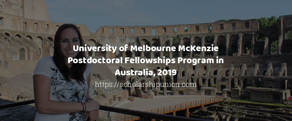 University of Melbourne McKenzie Postdoctoral Fellowships
