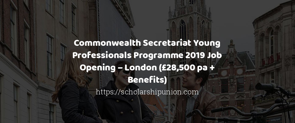 Commonwealth Secretariat Young Professionals Programme 2019 Job Opening – London (£28,500 pa + Benefits)