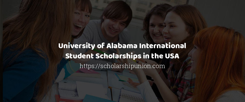 University of Alabama International Student Scholarships in the USA