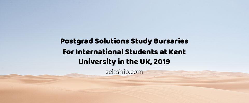Postgrad Solutions Study Bursaries for International Students at Kent University in the UK, 2019