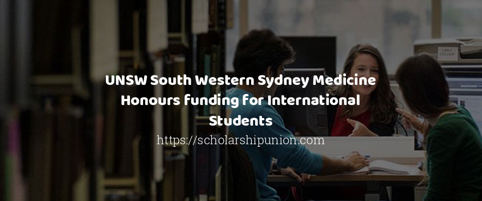 UNSW South Western Sydney Medicine Honours funding for International Students