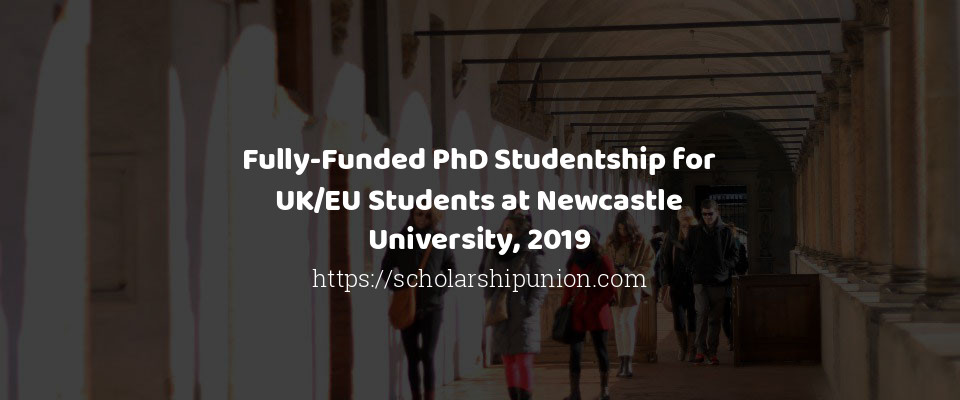 Fully-Funded PhD Studentship for UK/EU Students at Newcastle