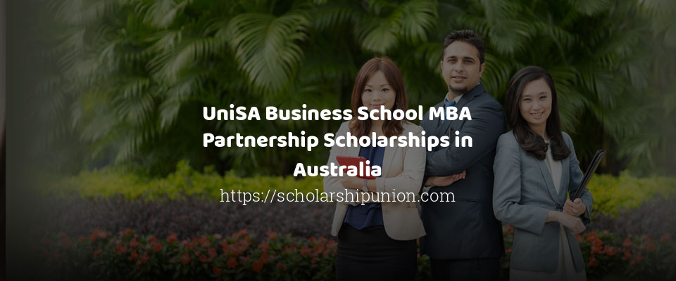 UniSA Business School MBA Partnership Scholarships in Australia