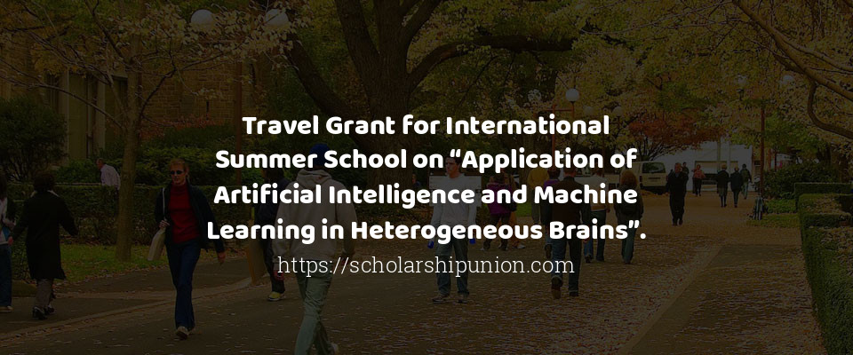 """Travel Grant for International Summer School on """"Application of Artificial Intelligence and Machine Learning in Heterogeneous Brains""""."""