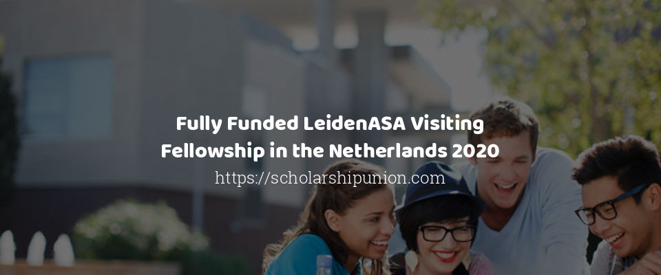 Fully Funded LeidenASA Visiting Fellowship in the Netherlands 2020