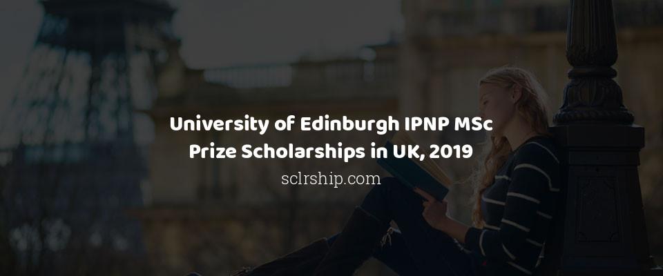 University of Edinburgh IPNP MSc Prize Scholarships in UK, 2019