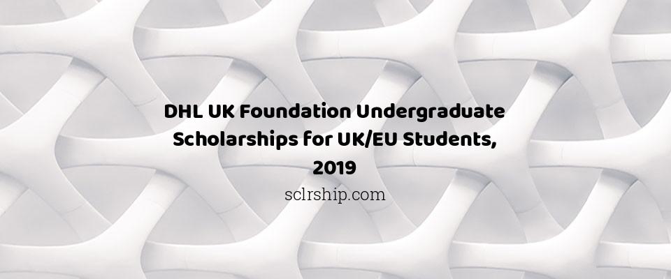 DHL UK Foundation Undergraduate Scholarships for UK/EU Students, 2019
