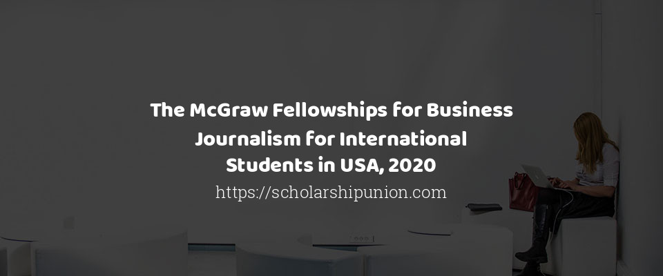 The McGraw Fellowships for Business Journalism for International Students in USA, 2020