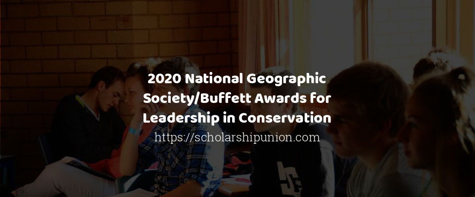 2020 National Geographic Society/Buffett Awards for Leadership in Conservation