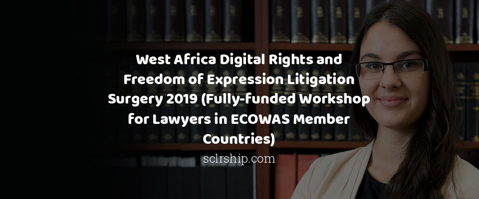 West Africa Digital Rights and Freedom of Expression Litigation Surgery 2019 (Fully-funded Workshop for Lawyers in ECOWAS Member Countries)
