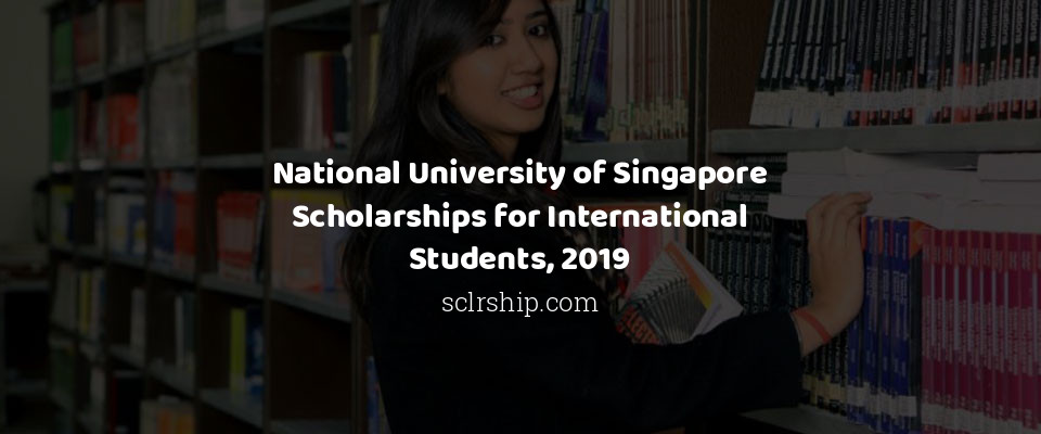 National University of Singapore Scholarships for International Students, 2019