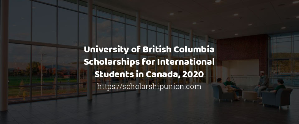 University of British Columbia Scholarships for International Students in Canada 2020
