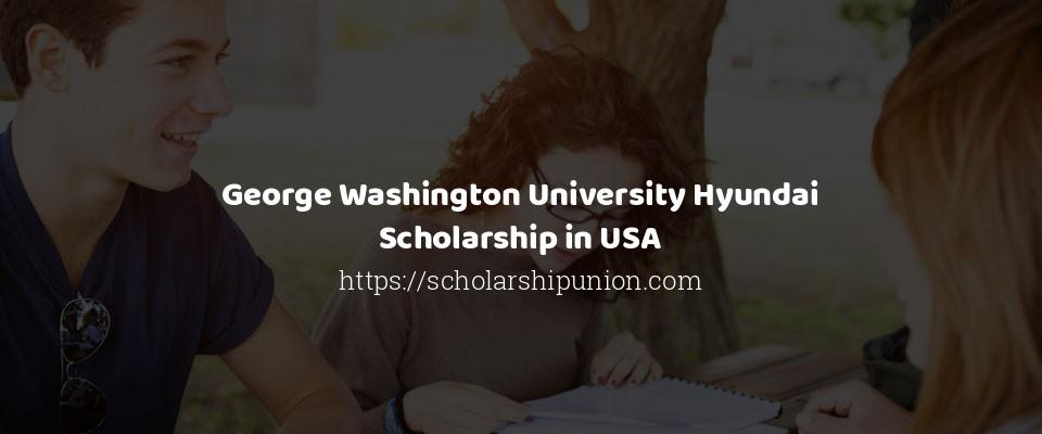 George Washington University Hyundai Scholarship in USA
