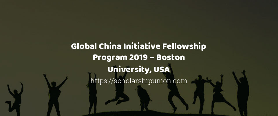 Global China Initiative Fellowship Program 2019 – Boston University, USA