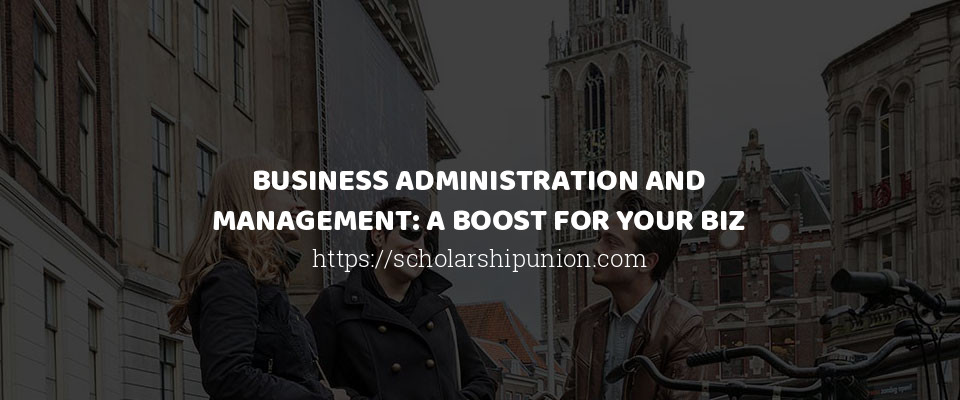 Image of BUSINESS ADMINISTRATION AND MANAGEMENT: A BOOST FOR YOUR BIZ