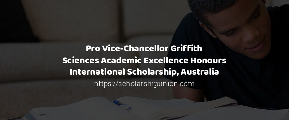 Pro Vice Chancellor Griffith Sciences Academic Excellence Honours International Scholarship in Australia