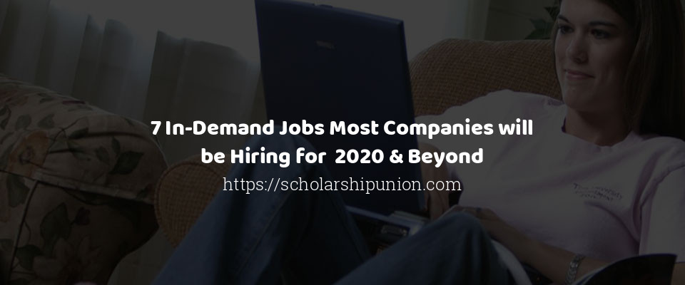 7 In-Demand Jobs Most Companies will be Hiring for  2020 & Beyond
