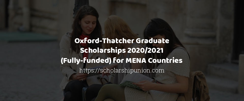 Oxford-Thatcher Graduate Scholarships 2020/2021 (Fully-funded) for MENA Countries