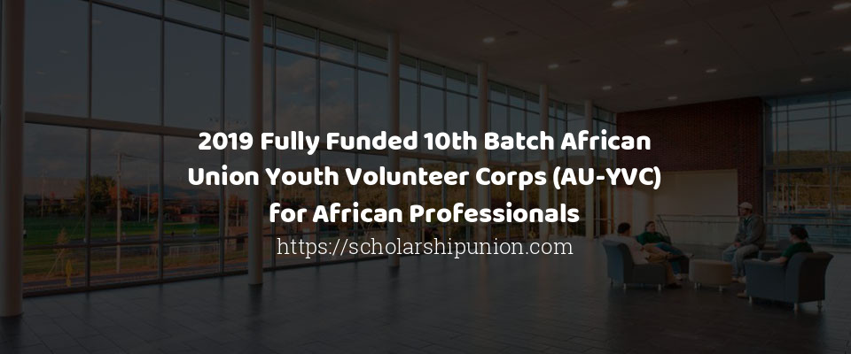 2019 Fully Funded 10th Batch African Union Youth Volunteer