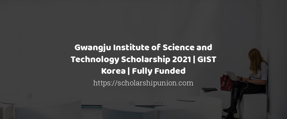 Gwangju Institute of Science and Technology Scholarship ...