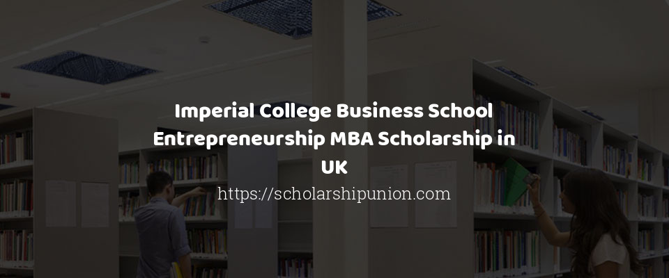 Imperial College Business School Entrepreneurship MBA Scholarship in UK