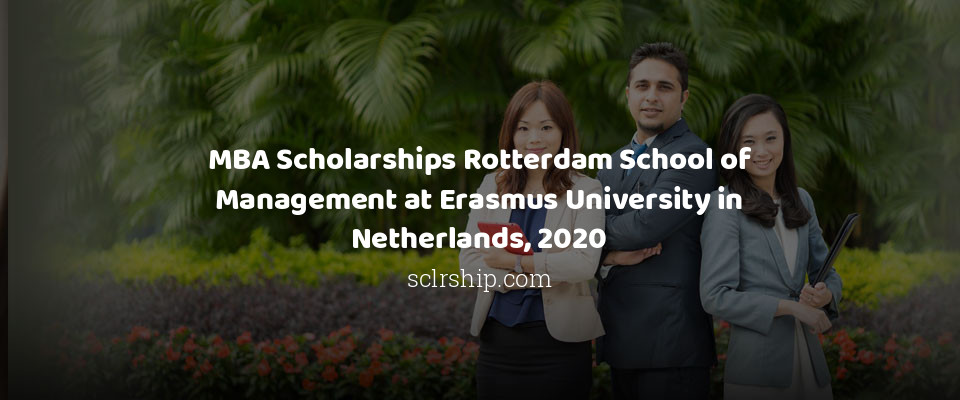 MBA Scholarships Rotterdam School of Management at Erasmus University in Netherlands, 2020