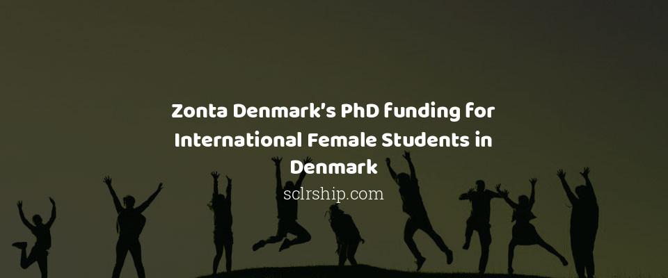 Zonta Denmark's PhD funding for International Female Students in Denmark