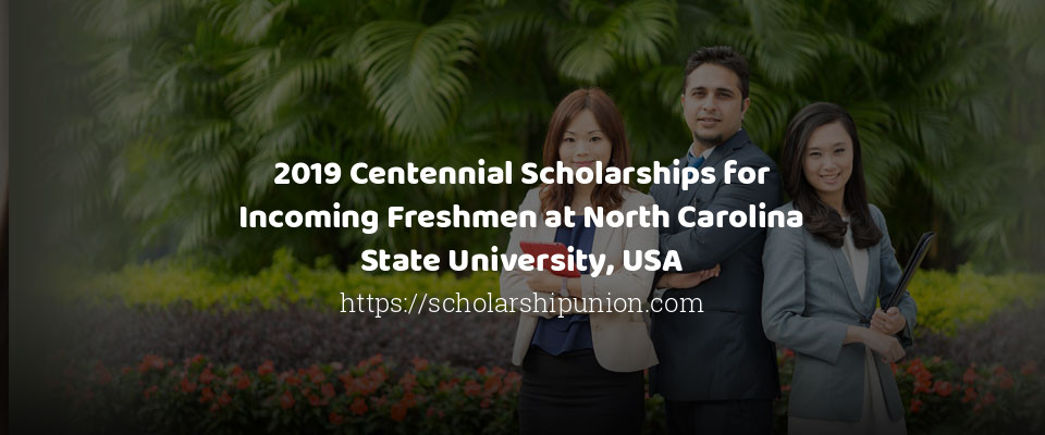 2019 Centennial Scholarships for Incoming Freshmen at North Carolina State University, USA