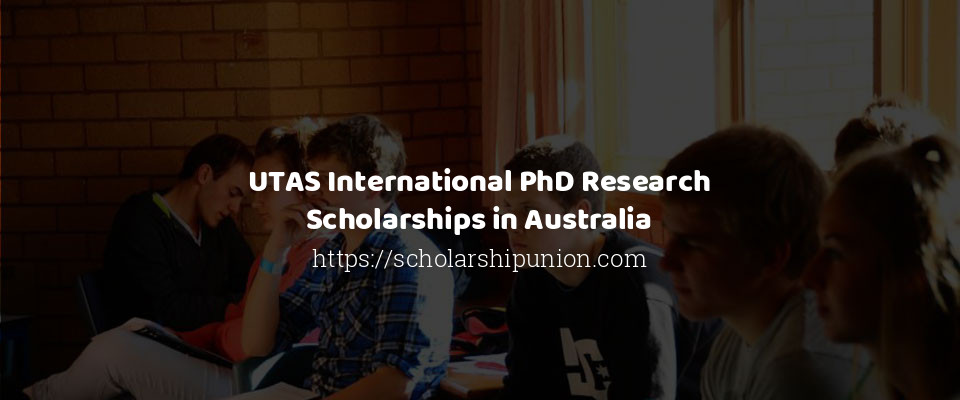UTAS International PhD Research Scholarships in Australia
