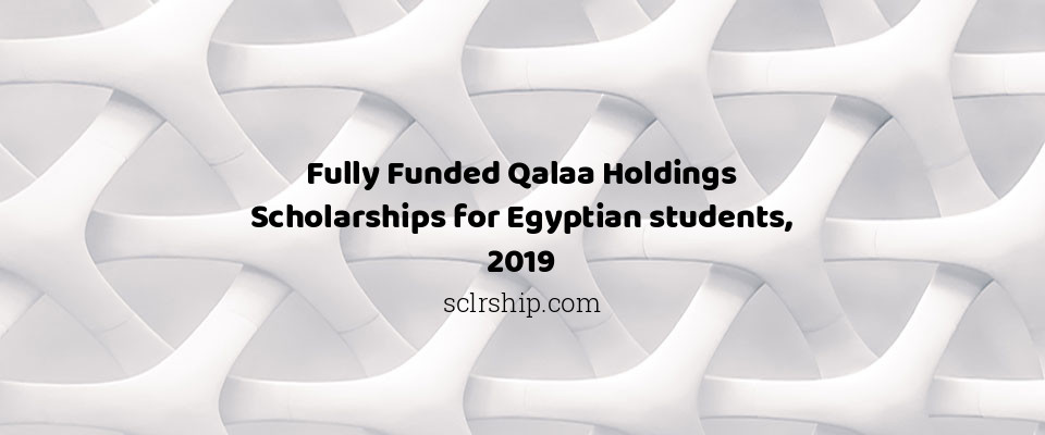 Fully Funded Qalaa Holdings Scholarships for Egyptian students, 2019