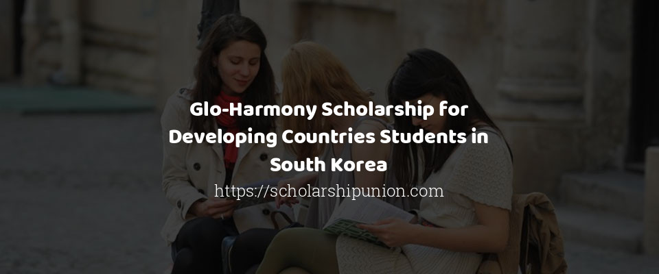 Glo-Harmony Scholarship for Developing Countries Students ...