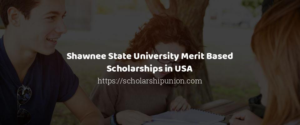 Shawnee State University Merit Based Scholarships in USA