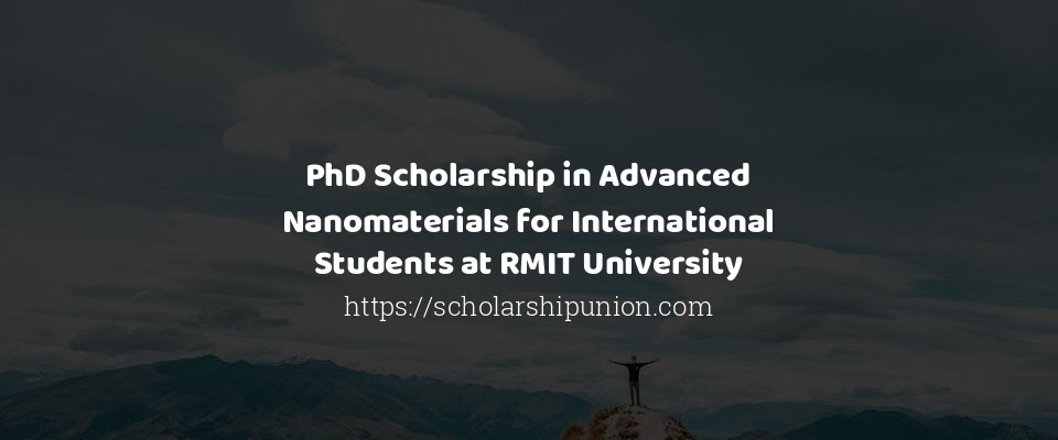 PhD Scholarship in Advanced Nanomaterials for International Students at RMIT University
