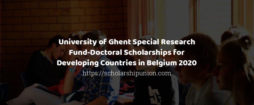 University of Ghent Special Research Fund-Doctoral Scholarships for Developing Countries in Belgium 2020