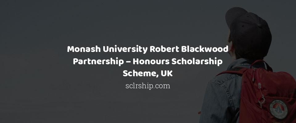 Monash University Robert Blackwood Partnership – Honours Scholarship Scheme, UK
