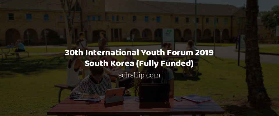 30th International Youth Forum 2019 South Korea (Fully Funded)