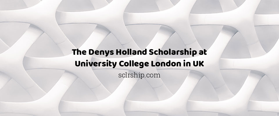 The Denys Holland Scholarship at University College London in UK
