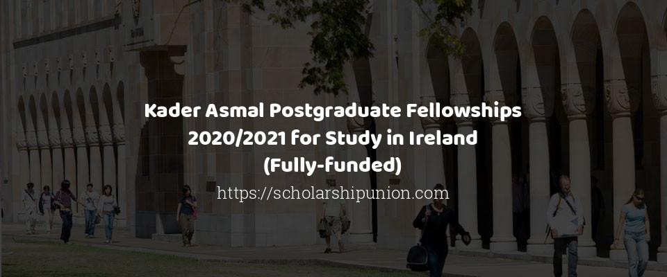Kader Asmal Postgraduate Fellowships 2020/2021 for Study in Ireland (Fully-funded)