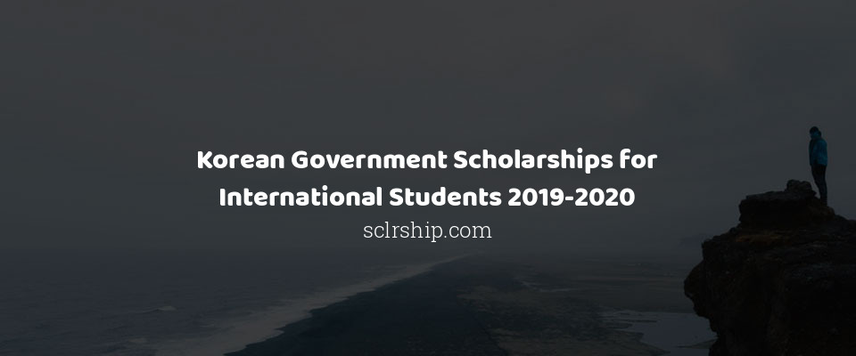 Korean Government Scholarships for International Students 2019-2020